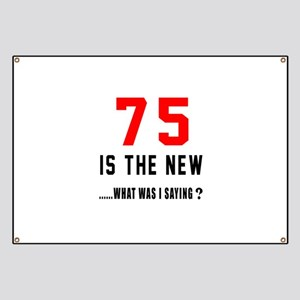 75 Is The New What Was I Saying ? Banner