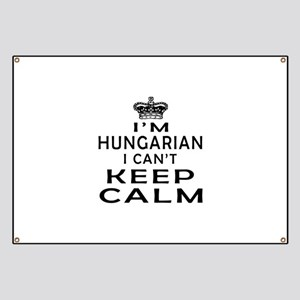 I Am Hungarian I Can Not Keep Calm Banner