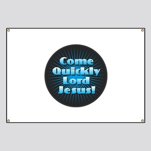 Come Quickly Lode Jesus!Come Quickly Lode J Banner