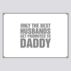 Only The Best Husbands Get Promoted To Dadd Banner