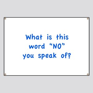 """What is this word """"No"""" you speak of? Banner"""