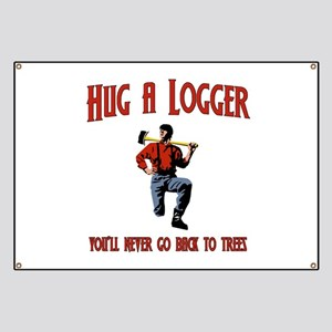 Hug A Logger. You'll Never Go Back To Trees Banner