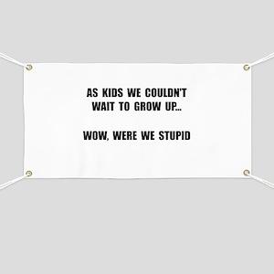 Grow Up Stupid Banner
