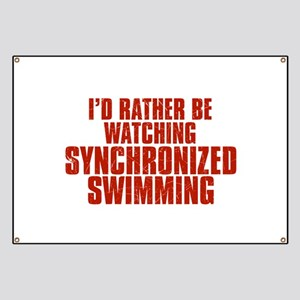 I'd Rather Be Watching Synchronized Swimming Banne