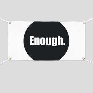 Enough. Banner