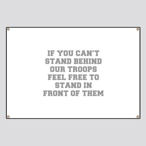 IF-YOU-CANT-STAND-BEHIND-OUT-TROOPS-FRESH-GRAY Ban