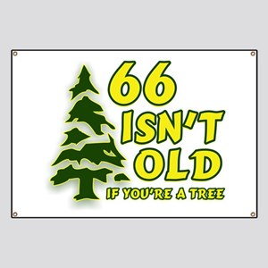 66 Isn't Old, If You're A Tree Banner