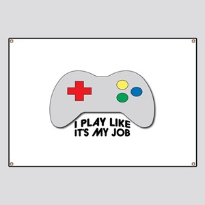 I Play Like Its My Job Banner