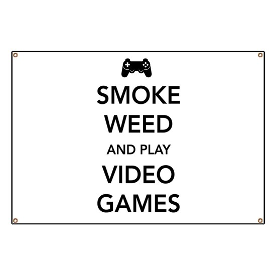 Smoke Weed And Play Video Games Banner