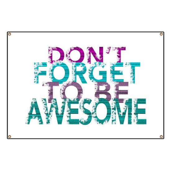 Dont forget to be awesome