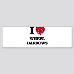I love Wheel Barrows Bumper Sticker