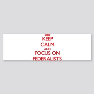 Keep Calm and focus on Federalists Bumper Sticker