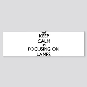 Keep Calm by focusing on Lamps Bumper Sticker