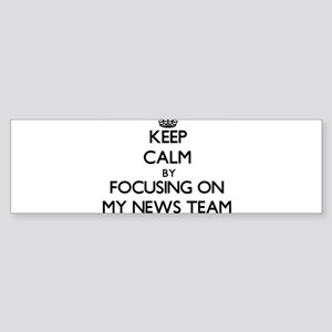 Keep Calm by focusing on My News Te Bumper Sticker