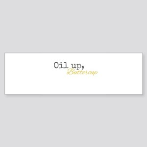 Oil Up Buttercup Bumper Sticker