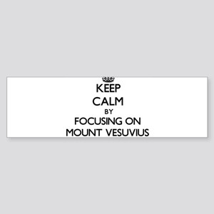 Keep Calm by focusing on Mount Vesu Bumper Sticker