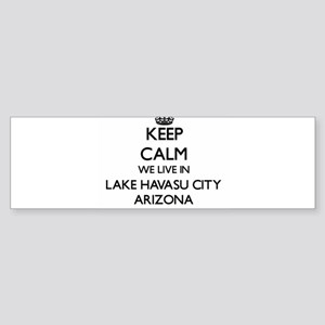 Keep calm we live in Lake Havasu Ci Bumper Sticker