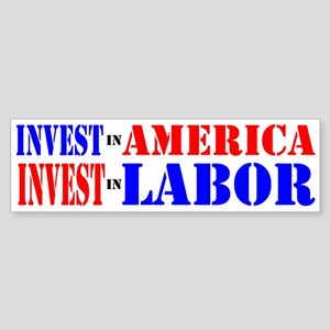 INVEST IN AMERICA INVEST IN LABOR Sticker (Bumper