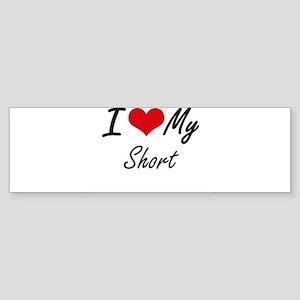 I Love My Short Bumper Sticker