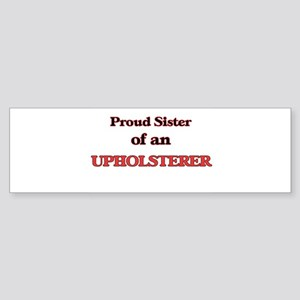 Proud Sister of a Upholsterer Bumper Sticker