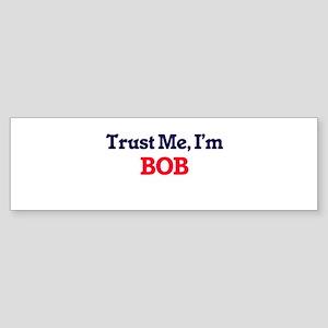 Trust Me, I'm Bob Bumper Sticker