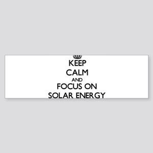 Keep Calm and focus on Solar Energy Bumper Sticker