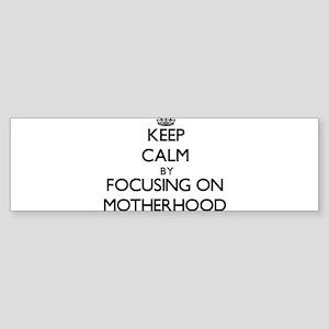 Keep Calm by focusing on Motherhood Bumper Sticker