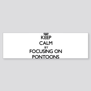 Keep Calm by focusing on Pontoons Bumper Sticker