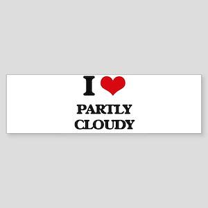 I love Partly Cloudy Bumper Sticker