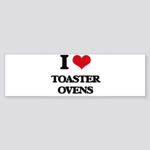 I love Toaster Ovens Bumper Sticker