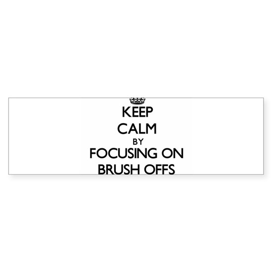 Keep Calm by focusing on Brush-Offs