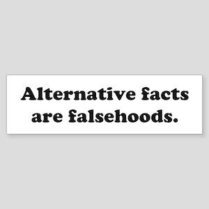 Alternative facts are falsehoods. Bumper Sticker