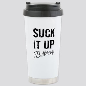 Suck It Up Buttercup Stainless Steel Travel Mug