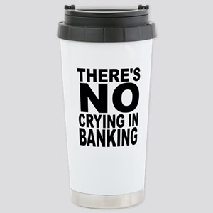 There's No Crying In Banking Travel Mug