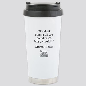 ERNEST T. BASS QUOTE Stainless Steel Travel Mug
