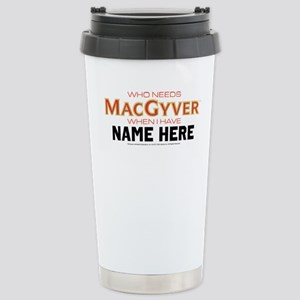 Who Needs MacGyver Pers Stainless Steel Travel Mug