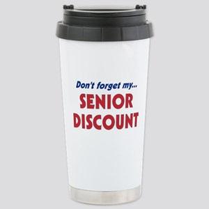 """Don't Forget My Senior Discount"" Stainless Steel"