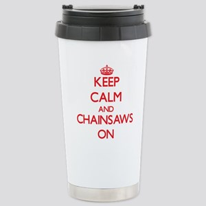 Keep Calm and Chainsaws Stainless Steel Travel Mug