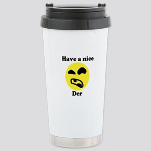 Have a nice... Der. - Stainless Steel Travel Mug
