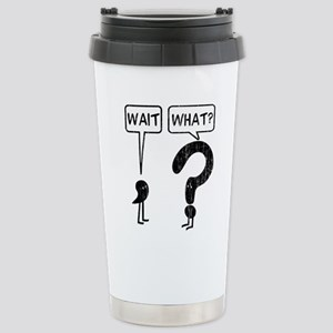 Wait, What? Stainless Steel Travel Mug