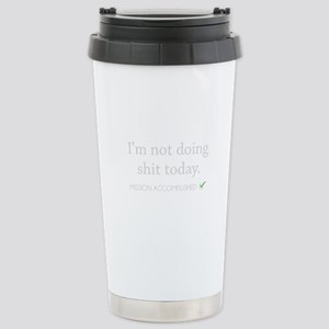 Not Doing Shit Today Stainless Steel Travel Mug