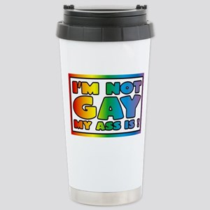 I'm not gay my ass is Stainless Steel Travel Mug