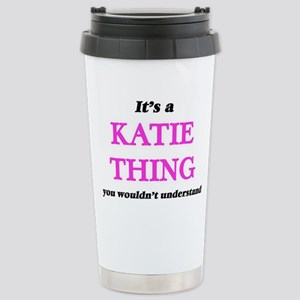 It's a Katie thing, Stainless Steel Travel Mug