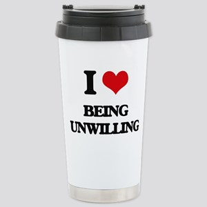 I love Being Unwilling Stainless Steel Travel Mug