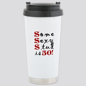 Some Sexy Stud Is 50 Stainless Steel Travel Mug