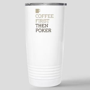 Coffee Then Poker Stainless Steel Travel Mug