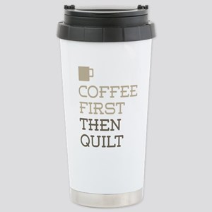 Coffee Then Quilt Stainless Steel Travel Mug