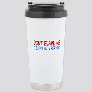 I Didn't Vote for Him Stainless Steel Travel Mug