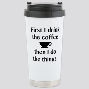 First I Drink The Coffe Stainless Steel Travel Mug