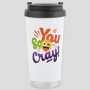 You so Cray 16 oz Stainless Steel Travel Mug